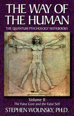 The False Core and the False Self (Way of the Human; The Quantum Psychology Notebooks) Volume II