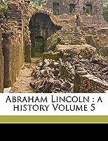 Abraham Lincoln: A History, Vol 5