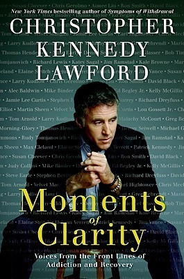Moments of Clarity Voices from the Front Lines of Addiction and Recovery