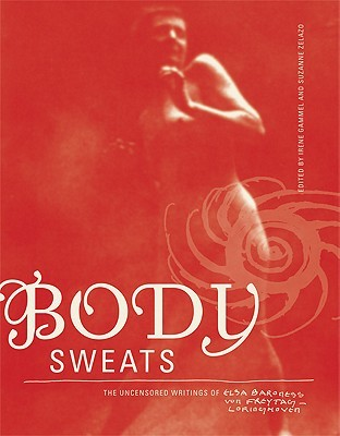 Body Sweats: The Uncensored Writings of Elsa Von Freytag-Loringhoven