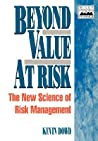 Beyond Value at Risk: The New Science of Risk Management