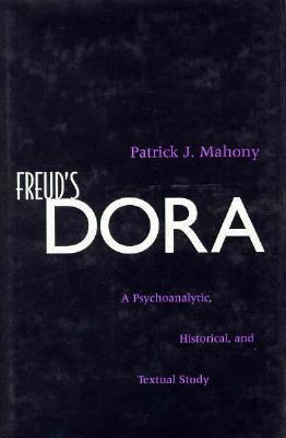 Freud's Dora - a psychoanalytic, historical, and textual study