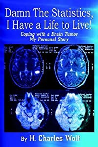 Damn The Statistics, I Have A Life To Live: Coping With A Brain Tumor My Personal Story