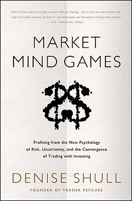 Market Mind Games: Profiting from the New Psychology of Risk, Uncertainty, and the Convergence of Trading with Investing