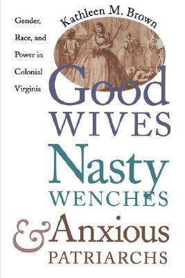 Good Wives, Nasty Wenches, and Anxious Patriarchs: Gender
