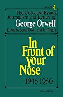 In Front of Your Nose: 1945-1950 (Collected Essays, Journalism and Letters of George Orwell, Vol 4)