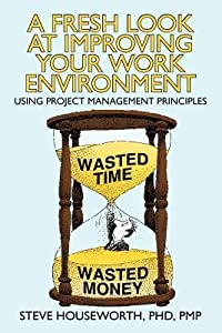 A Fresh Look at Improving Your Work Environment: Using Project Management Principles
