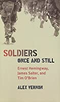 Soldiers Once and Still: Ernest Hemingway, James Salter, and Tim O'Brien
