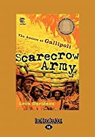 Scarecrow Army: The Anzacs at Gallipoli (Large Print 16pt)