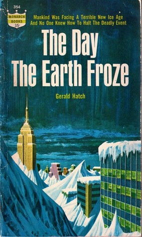 The Day the Earth Froze by Gerald Hatch