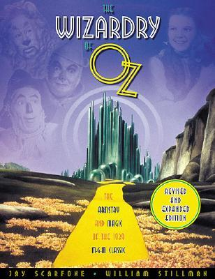 The Wizardry of Oz: The Artistry and Magic of the 1939 MGM Classic, Revised and Expanded Edition