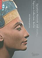 Egyptian Museum and Papyrus Collection, Berlin: 100 Masterpieces