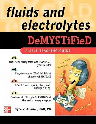 Fluids and Electrolytes Demystified (Demystified Nursing) by Joyce Young Johnson (248 pages, 2008)
