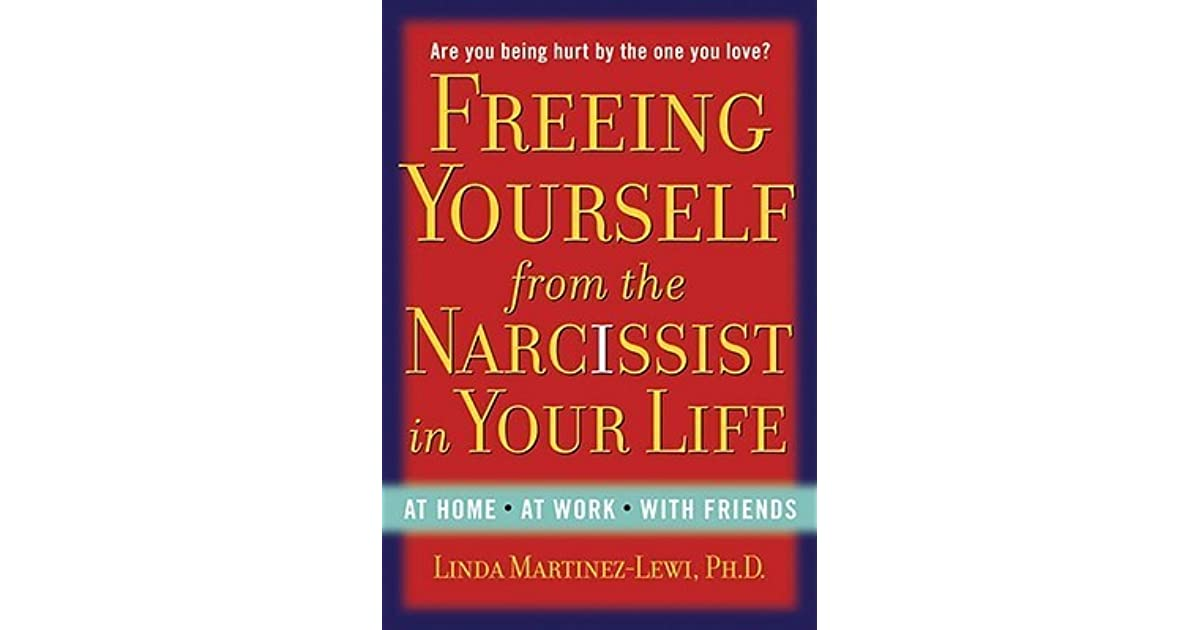Freeing Yourself from the Narcissist in Your Life by Linda