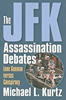 The JFK Assassination Debates: Lone Gunman Versus Conspiracy