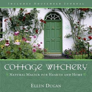 Cottage Witchery-Natural Magick for Hearth and Home