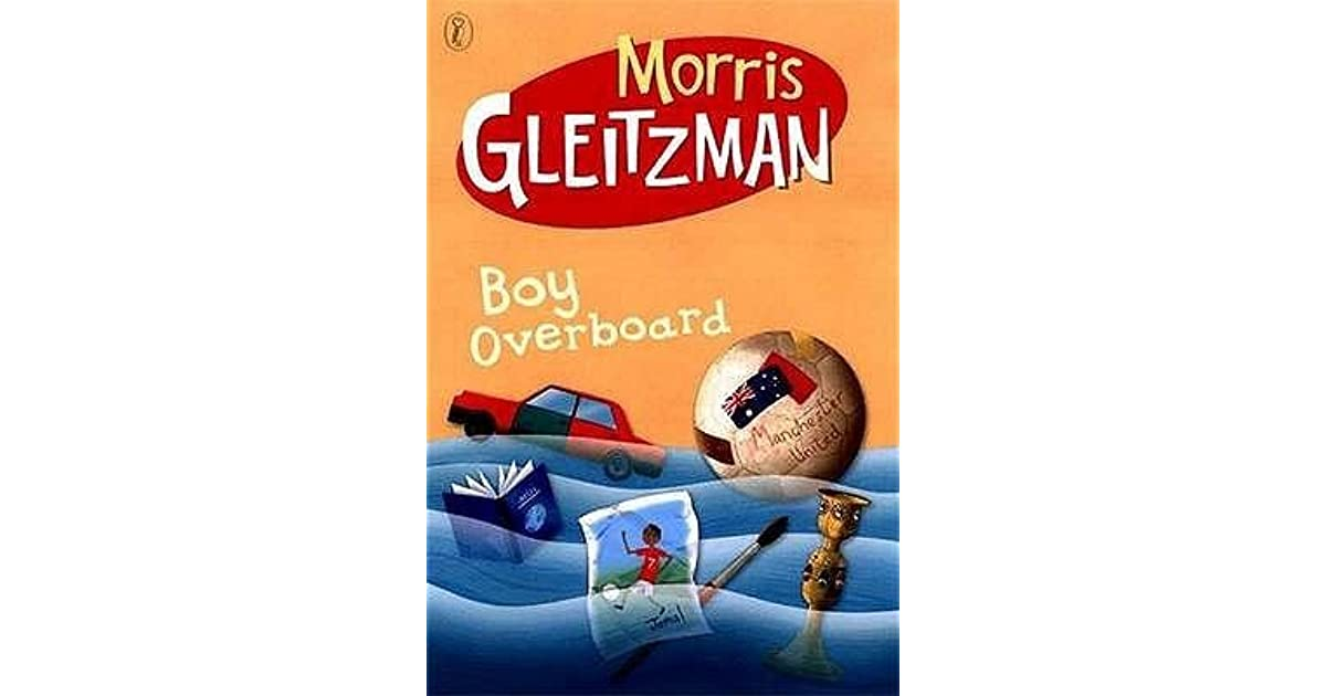 boy overboard by morris gleitzman Boy overboard is a moving fictional novel written by the witty and popular morris gleitzman the book was first published and became public in 2002.