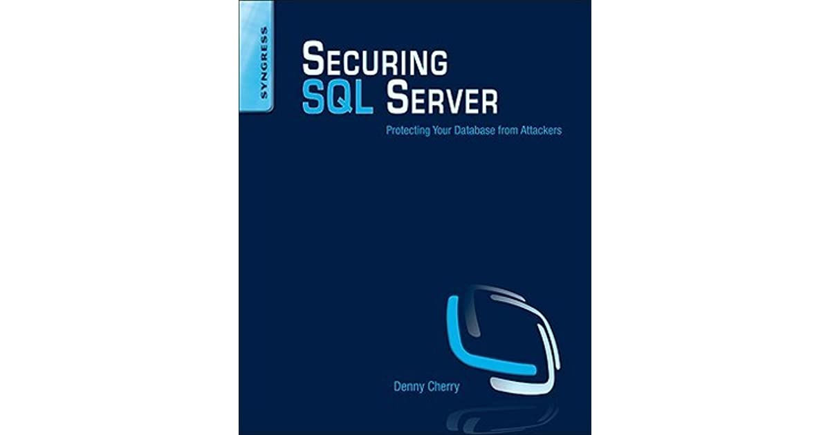 Securing SQL Server: Protecting Your Database from Attackers