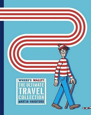 Where's Wally? The Ultimate Travel Collection: Where's Wally? WITH Where's Wally Now? AND Where's Wally? The Fantastic Journey AND Where's ... AND Where's Wally? The Wonder Book