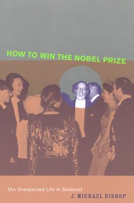 How-to-Win-the-Nobel-Prize-An-Unexpected-Life-in-Science