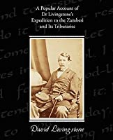 A Popular Account of Dr Livingstone's Expedition to the Zambesi and Its Tributaries