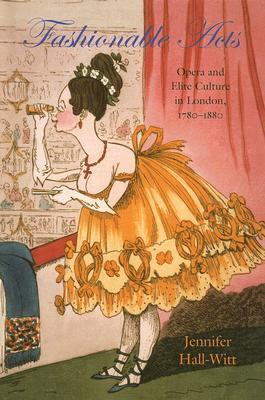 Fashionable Acts: Opera and Elite Culture in London, 1780-1880