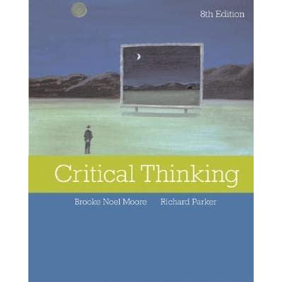 Critical thinking brooke noel moore  th edition pdf