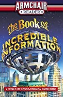 The Book of Incredible Information: A World of Not-So-Common Knowledge (Armchair Reader)