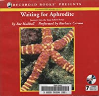Waiting for Aphrodite: Journeys into the Time Before Bones