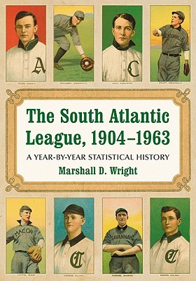 The South Atlantic League, 1904-1963: A Year-By-Year Statistical History Marshall D. Wright