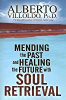 Mending The Past  Healing The Future With Soul Retrieval