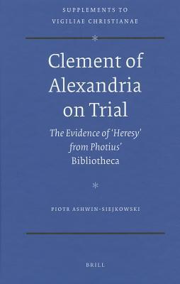 Clement Of Alexandria On Trial (Vigiliae Christianae,)