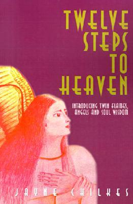 Twelve Steps to Heaven: Introducing: Twin Flames, Angels and