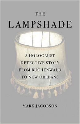 The Lampshade A Holocaust Detective Story From Buchenwald To New Orleans
