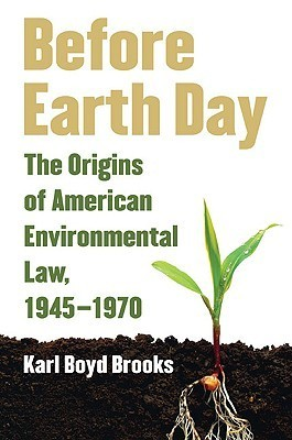 Before Earth Day The Origins of American Environmental Law, 1945-1970