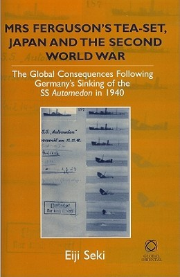 Mrs Ferguson's Tea-Set, Japan, and the Second World War: The Global Consequences Following Germany's Sinking of the SS Automedon in 1940