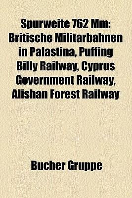 Spurweite 762 MM: Britische Militrbahnen in Palstina, Puffing Billy Railway, Cyprus Government Railway, Alishan Forest Railway