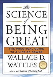 The Science of Being Great: The Practical Guide to a Life of Power