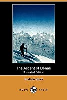 The Ascent of Denali (Illustrated Edition) (Dodo Press)