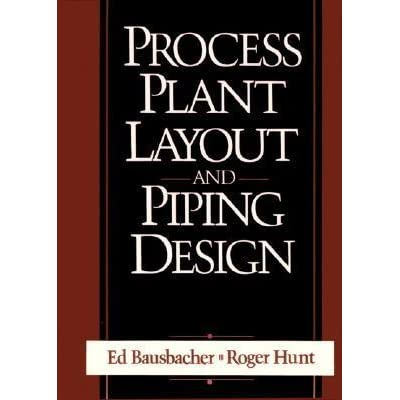 process plant layout and piping design by ed bausbacher  goodreads