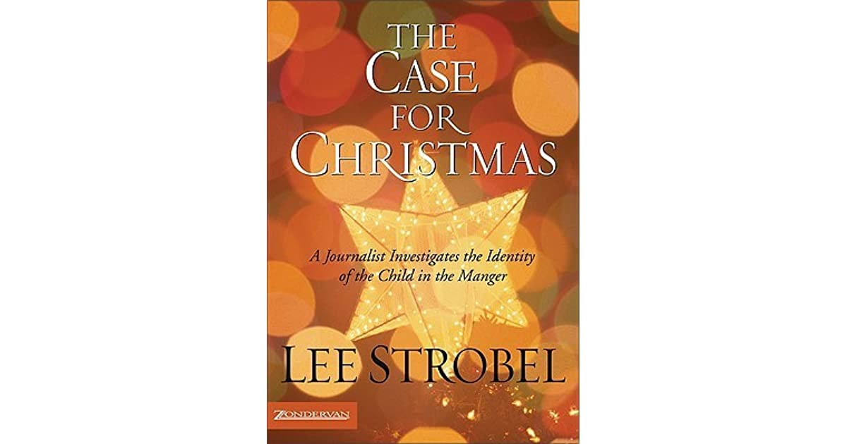 the case for christmas a journalist investigates the identity of the child in the manger by lee strobel - The Case For Christmas