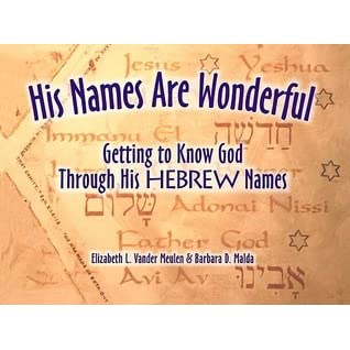 His Names Are Wonderful: Getting to Know God Through His