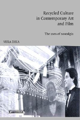 Recycled Culture in Contemporary Art and Film: The Uses of Nostalgia