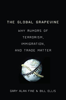 The Global Grapevine Why Rumors of Terrorism, Immigration, and Trade Matter