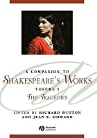 A Companion to Shakespeare's Works, Volume 1: The Tragedies (Blackwell Companions to Literature and Culture)
