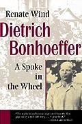 Dietrich Bonhoeffer: A Spoke in the Wheel
