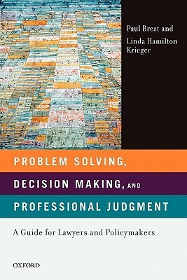 Problem Solving, Decision Making, and Professional Judgment  A Guide for Lawyers and Policy Makers