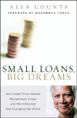 Small Loans, Big Dreams  How Nobel Prize Winner Muhammed Yunus and Microfinance are Changing the World