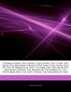 Articles on Thomas Hardy, Including: Jude (Film), the Claim, Far from the Madding Crowd (1967 Film), Tess (Film), Tess of the D'Urbervilles, Jude the Obscure, Far from the Madding Crowd, the Mayor of Casterbridge, the Poor Man and the Lady
