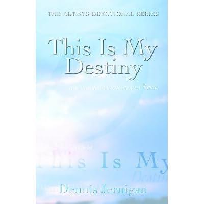 This Is My Destiny By Dennis Jernigan